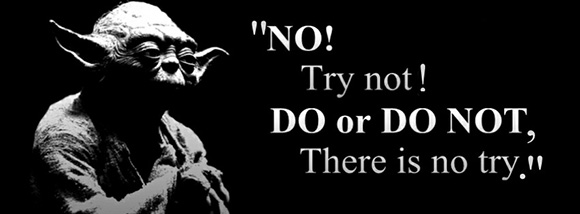 Yoda-Do-or-do-not-there-is-no-try.jpg